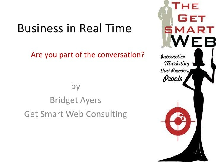 Business in Real Time<br />Are you part of the conversation?<br />by <br />Bridget Ayers<br />Get Smart Web Consulting<br />