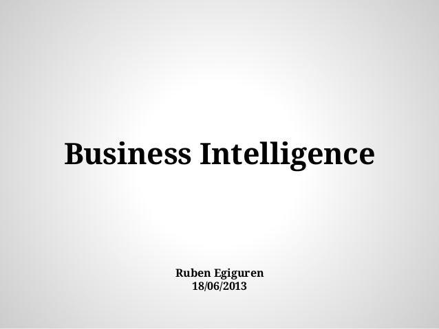 Business Intelligence Ruben Egiguren 18/06/2013