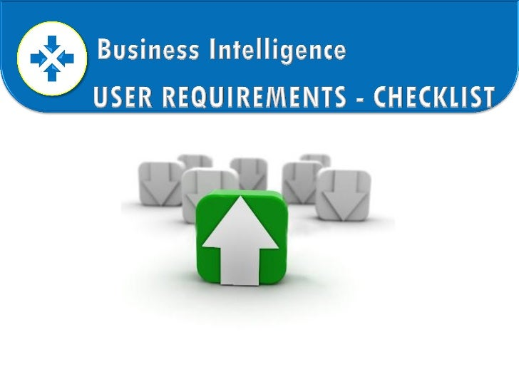 1.   This BI Checklist provides a framework for gathering user     requirements for BI projects2.   BI requirements must a...