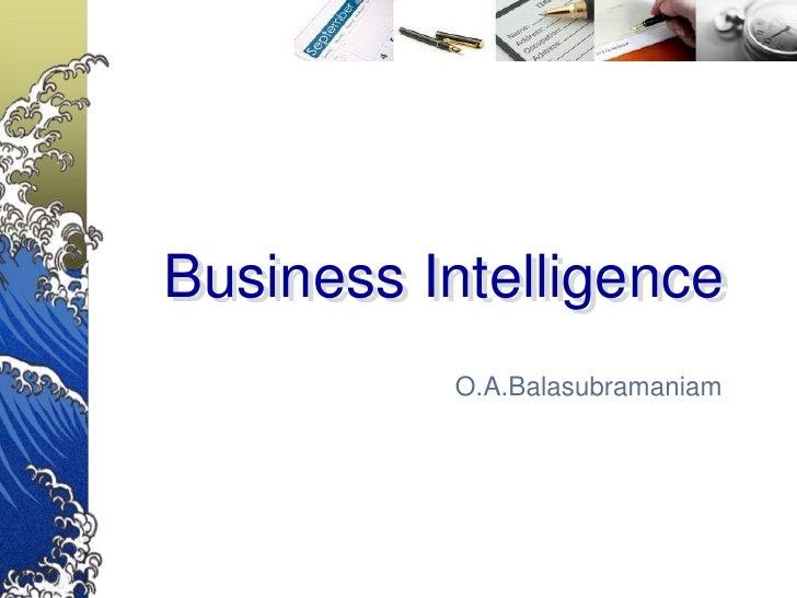 Business Intelligence          O.A.Balasubramaniam