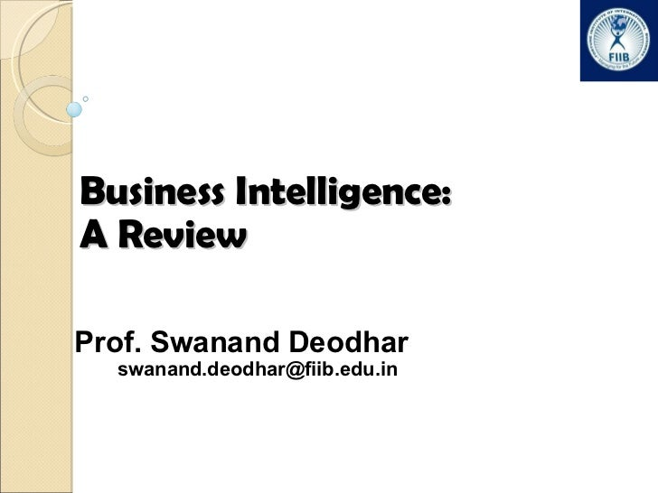 Business Intelligence:  A Review Prof. Swanand Deodhar [email_address]