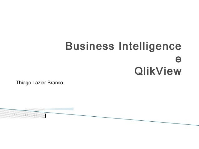 Business Intelligence                                           e                                   QlikViewThiago Lazier ...