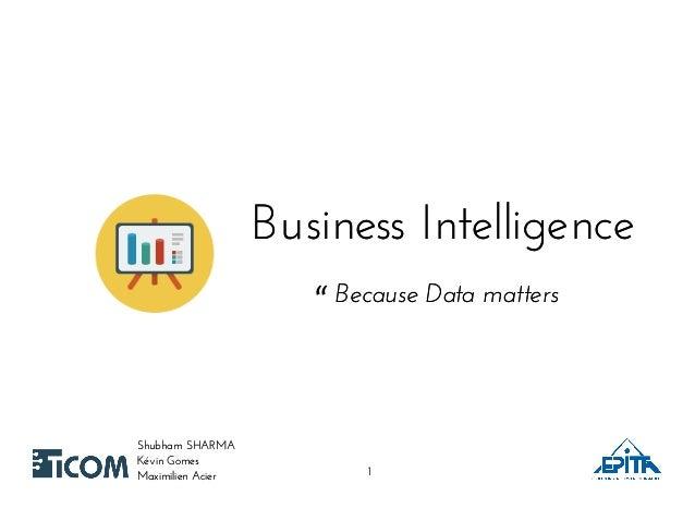 Business IntelligenceBusiness Intelligence Shubham SHARMAShubham SHARMA Kévin GomesKévin Gomes Maximilien AcierMaximilien ...