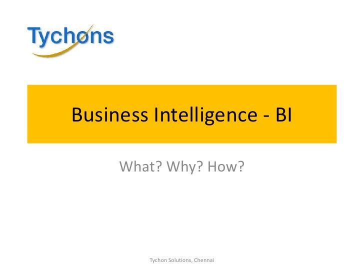 Business Intelligence - BI<br />What? Why? How?<br />Tychon Solutions, Chennai<br />