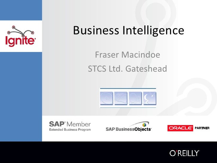 Business Intelligence<br />Fraser Macindoe<br />STCS Ltd. Gateshead<br />