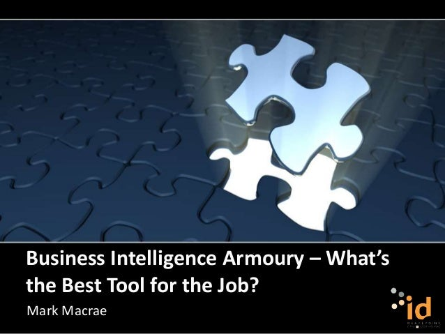 Business Intelligence Armoury – What's the Best Tool for the Job? Mark Macrae