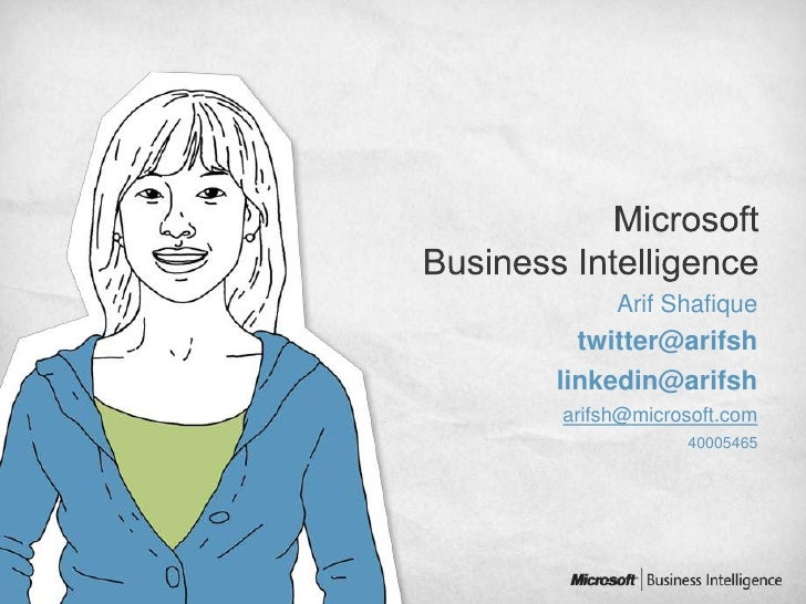 Microsoft Business Intelligence<br />ArifShafique<br />twitter@arifsh<br />linkedin@arifsh<br />arifsh@microsoft.com<br />...