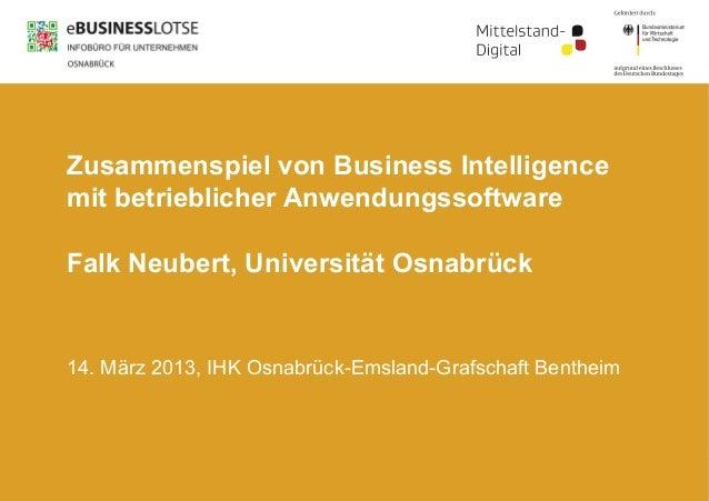 Zusammenspiel von Business Intelligencemit betrieblicher AnwendungssoftwareFalk Neubert, Universität Osnabrück14. März 201...