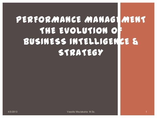 PERFORMANCE MANAGEMENT          THE EVOLUTION OF       BUSINESS INTELLIGENCE &              STRATEGY4/3/2013       Vassili...