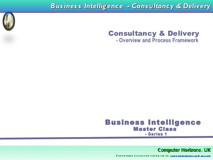 Consultancy & Delivery  - Overview and Process Framework Business Intelligence  Master Class  - Series 1 Business Intellig...
