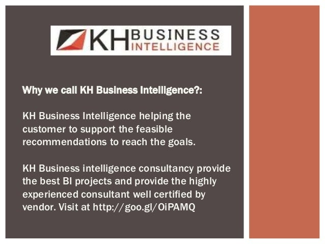 Why we call KH Business Intelligence?: KH Business Intelligence helping the customer to support the feasible recommendatio...