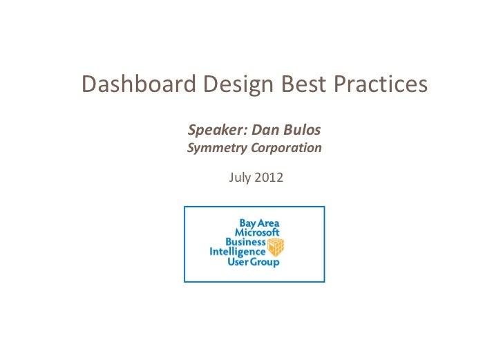 Dashboard Design Best Practices         Speaker: Dan Bulos         Symmetry Corporation               July 2012