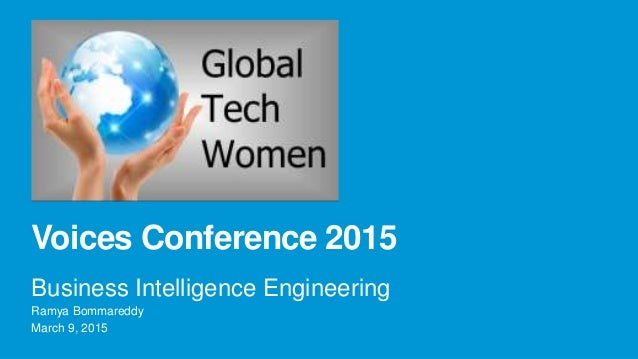 Voices Conference 2015 Business Intelligence Engineering Ramya Bommareddy March 9, 2015