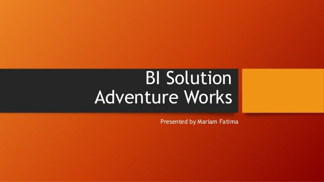 Business Intelligence Solution for Adventure Works 2013 - Final Prese…
