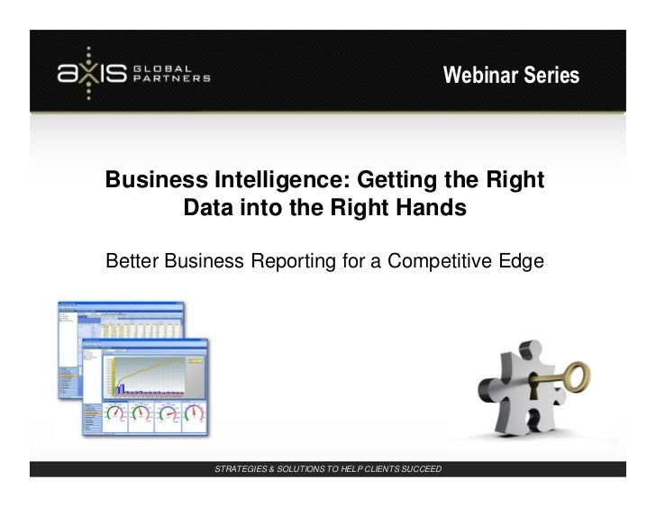 Webinar SeriesBusiness Intelligence: Getting the Right      Data into the Right HandsBetter Business Reporting for a Compe...