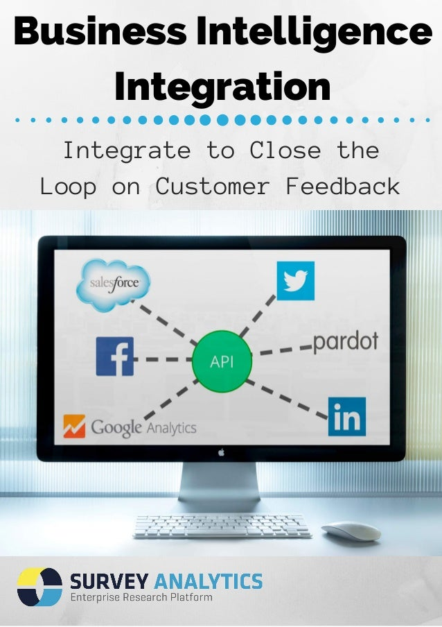 Business Intelligence  Integration  Integrate to Close the  Loop on Customer Feedback