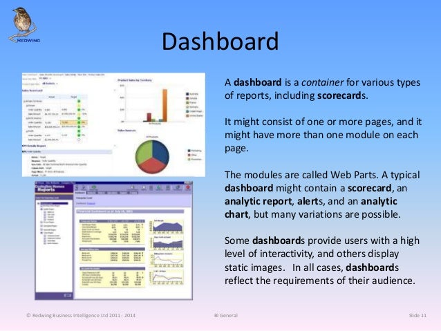 Dashboard A dashboard is a container for various types of reports, including scorecards. It might consist of one or more p...