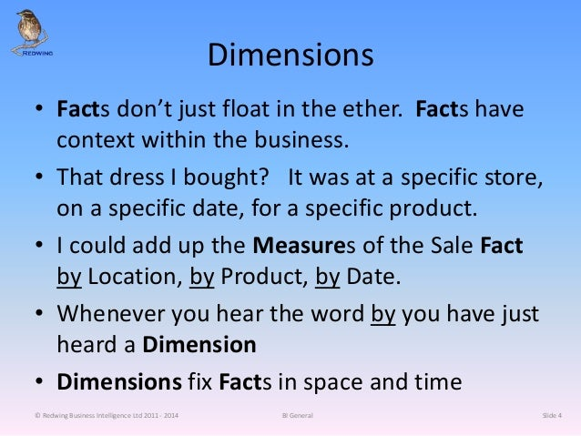 Dimensions • Facts don't just float in the ether. Facts have context within the business. • That dress I bought? It was at...