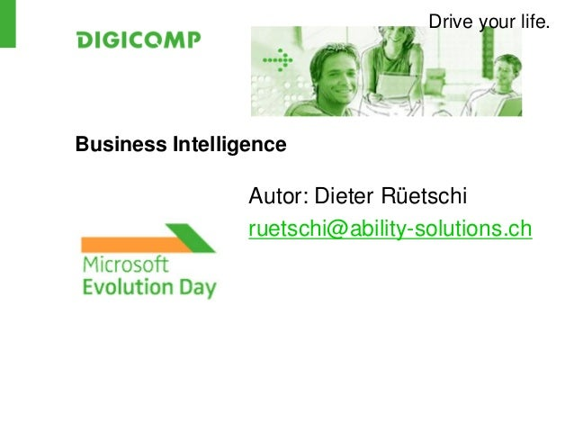 Drive your life.Business IntelligenceAutor: Dieter Rüetschiruetschi@ability-solutions.ch
