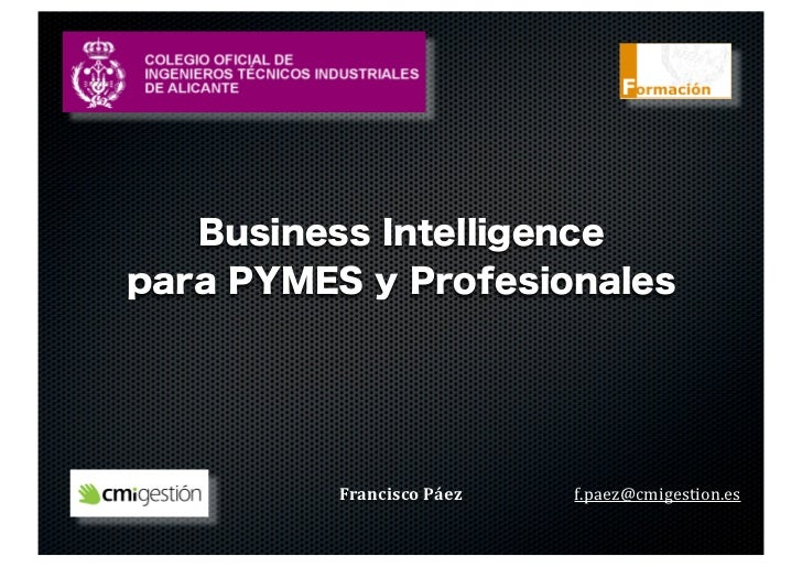 Business Intelligencepara PYMES y Profesionales          Francisco	  Páez   f.paez@cmigestion.es