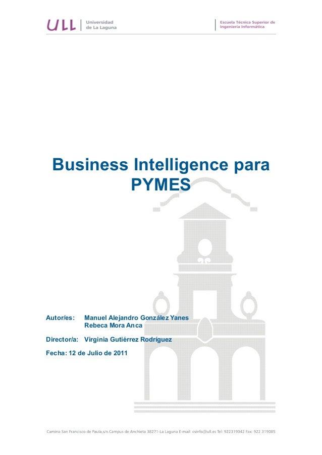 Business Intelligence para PYMES Autor/es: Manuel Alejandro González Yanes Rebeca Mora Anca Director/a: Virginia Gutiérrez...