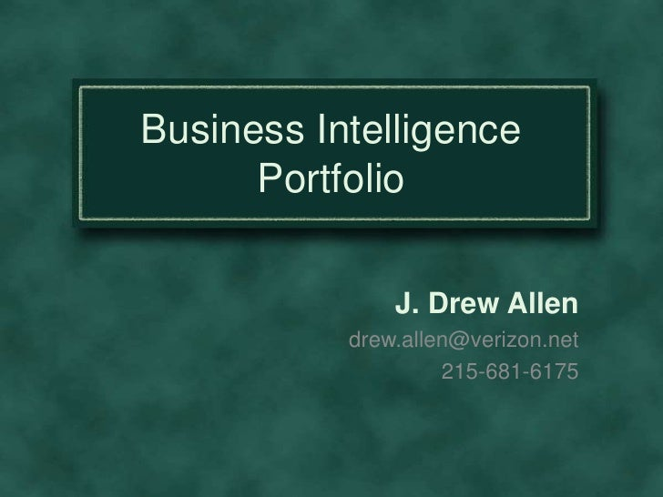 Business Intelligence Portfolio<br />J. Drew Allen<br />drew.allen@verizon.net<br />215-681-6175<br />