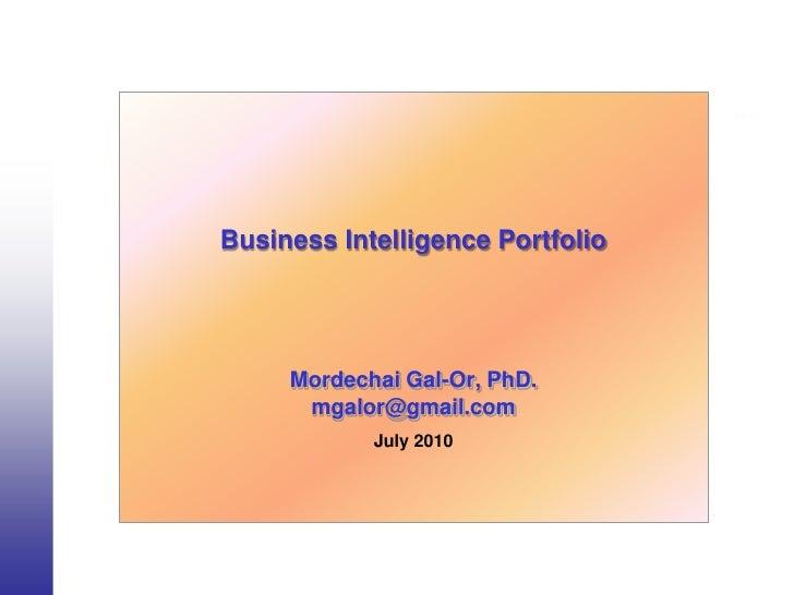 Business Intelligence Portfolio          Mordechai Gal-Or, PhD.       mgalor@gmail.com             July 2010