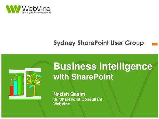 Sydney SharePoint User Group Business Intelligence with SharePoint Nazish Qasim Sr. SharePoint Consultant WebVine