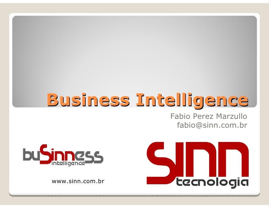 Business Intelligence                  Fabio Perez Marzullo                    fabio@sinn.com.brwww.sinn.com.br