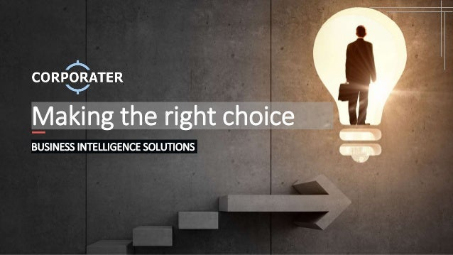 Making the right choice BUSINESS INTELLIGENCE SOLUTIONS