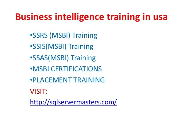 Business intelligence training in usa •SSRS (MSBI) Training •SSIS(MSBI) Training •SSAS(MSBI) Training •MSBI CERTIFICATIONS...