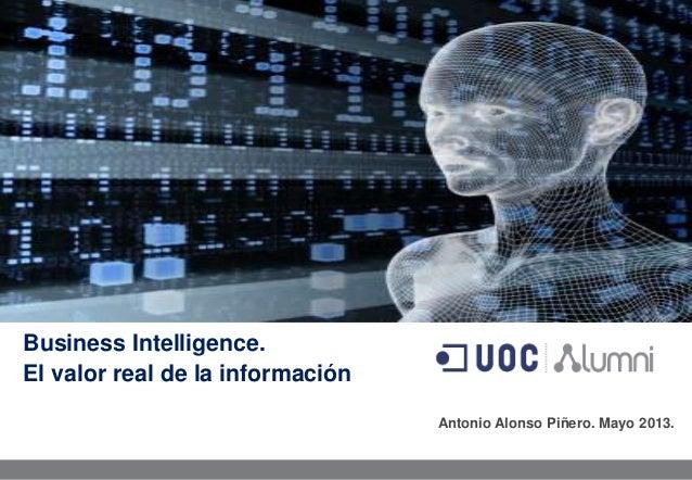 su mejorBusiness Intelligence.El valor real de la informaciónAntonio Alonso Piñero. Mayo 2013.