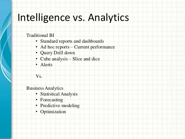 business analytics and business intelligence business essay Business intelligence is needed to know what really happened in the past, but you also need predictive analytics to optimize your resources to make better decisions and take actions for the future.