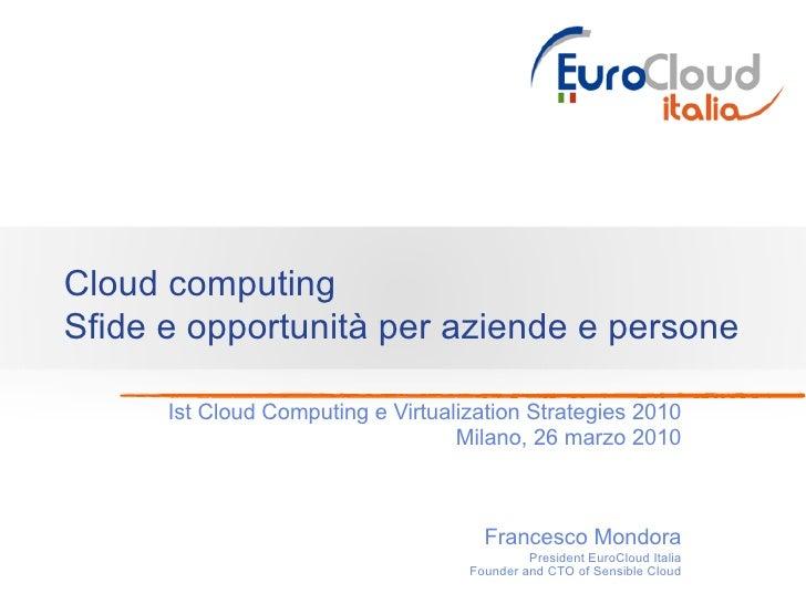 Cloud computing Sfide e opportunità per aziende e persone        Ist Cloud Computing e Virtualization Strategies 2010     ...