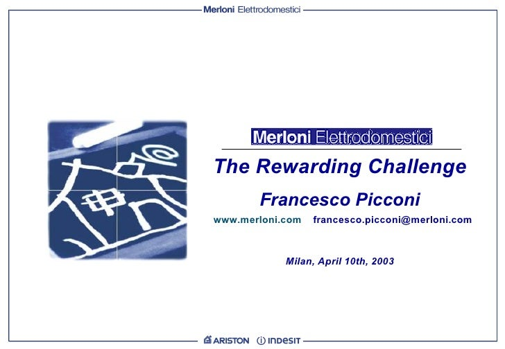 Francesco Picconi  www.merloni.com   [email_address]   The Rewarding Challenge  Milan, April 10th, 2003