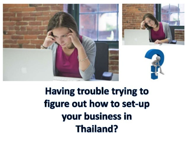 Speak to us now and we will walk you through!  Meanwhile, let me give you brief ideas about setting up a business in Thail...