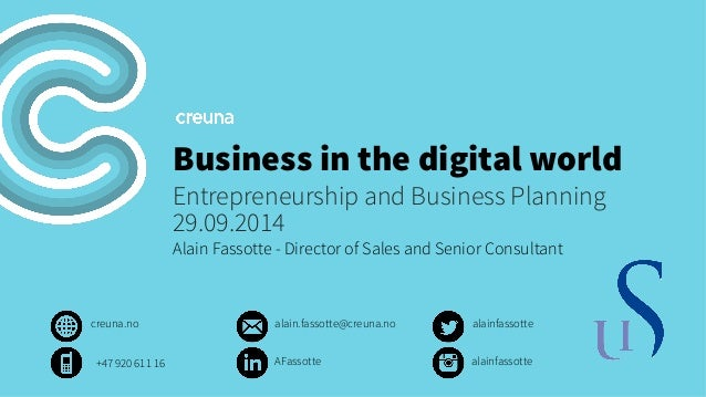 Business in the digital world  Entrepreneurship and Business Planning  29.09.2014  Alain Fassotte - Director of Sales and ...