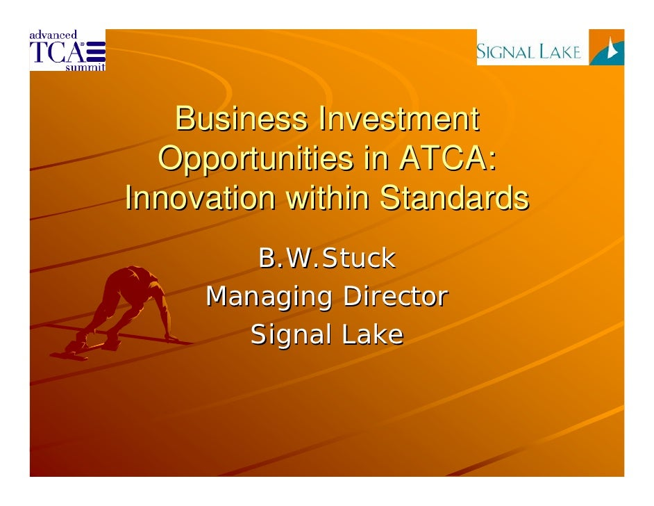 Business Investment   Opportunities in ATCA: Innovation within Standards         B.W.Stuck      Managing Director        S...