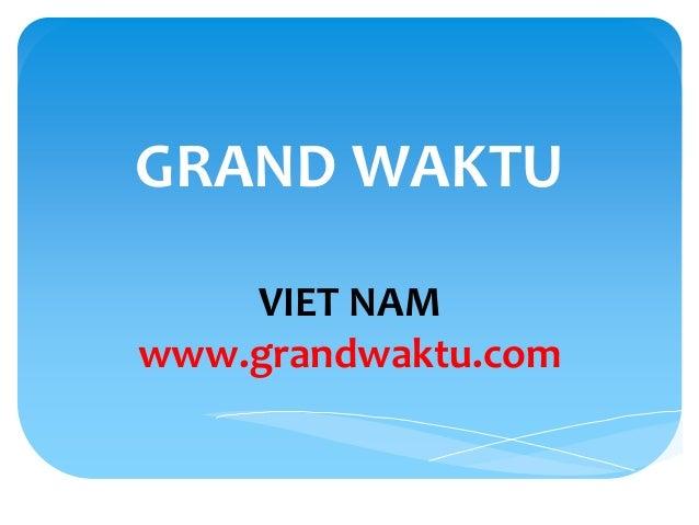 GRAND WAKTU VIET NAM www.grandwaktu.com