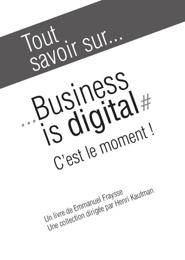 Toutsavoir sur...Un livre de Emmanuel FraysseUne collection dirigée par Henri Kaufman...Businessis digital#C'est le moment !
