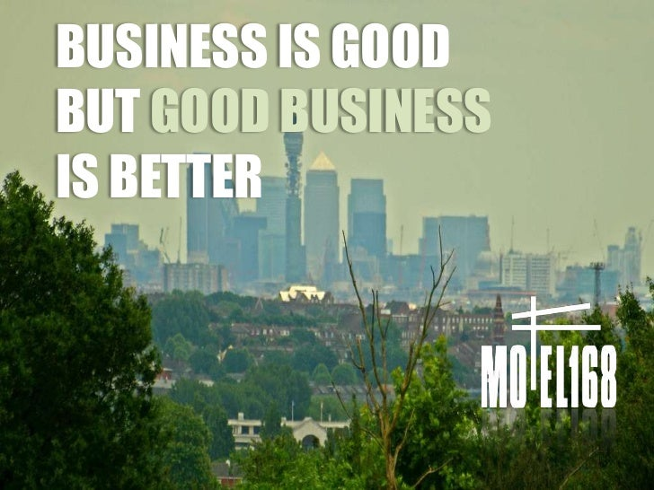 BUSINESS IS GOODBUT GOOD BUSINESSIS BETTER<br />