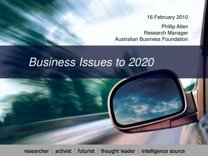 16 February 2010<br />Phillip AllenResearch ManagerAustralian Business Foundation<br />Business Issues to 2020        <br />