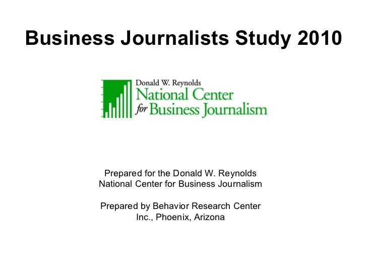 Business Journalists Study 2010 Prepared for the Donald W. Reynolds National Center for Business Journalism Prepared by Be...