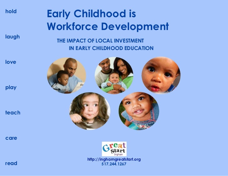 hold        Early Childhood is        Workforce Developmentlaugh         THE IMPACT OF LOCAL INVESTMENT              IN EA...