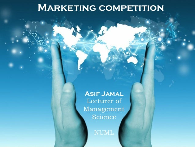 Asif Jamal Lecturer of Management Science NUML Marketing competition