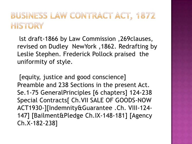 BUSINESS LAW CONTRACT ACT, 1872History<br />lst draft-1866 by Law Commission ,269clauses, revised on Dudley  NewYork ,1862...