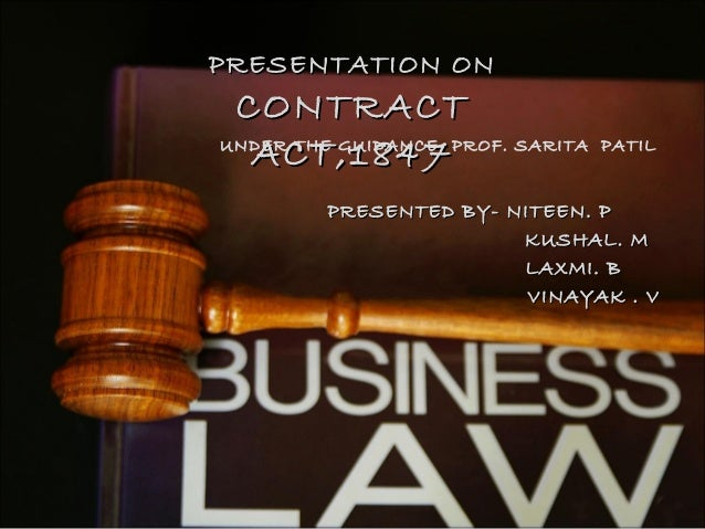 PRESENTATION ON CONTRACT  ACT,1847UNDER THE GUIDANCE- PROF. SARITA   PATIL         PRESENTED BY- NITEEN. P                ...