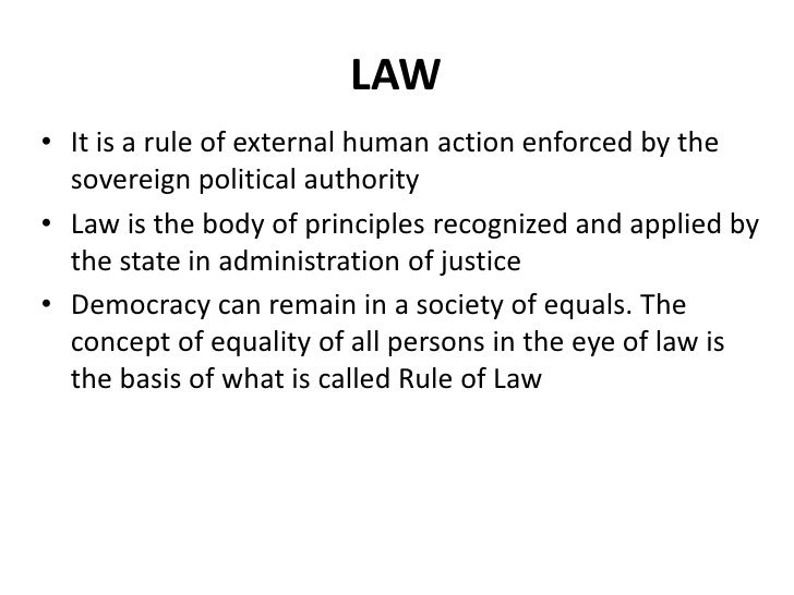 LAW• It is a rule of external human action enforced by the  sovereign political authority• Law is the body of principles r...