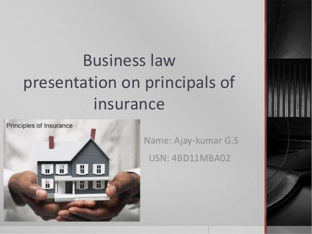 Business lawpresentation on principals ofinsuranceName: Ajay-kumar G.SUSN: 4BD11MBA02