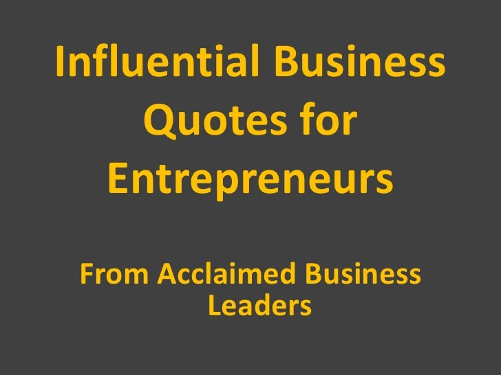 Influential Business     Quotes for   Entrepreneurs From Acclaimed Business         Leaders